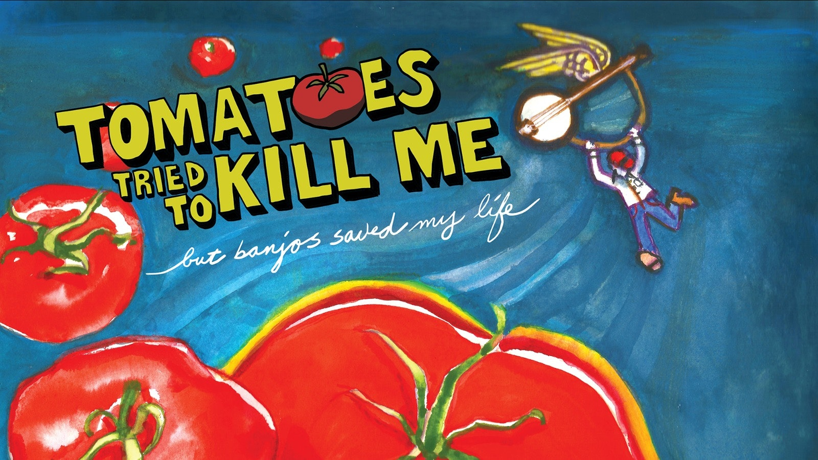 Tomatoes Tried To Kill Me But Banjos Saved My Life