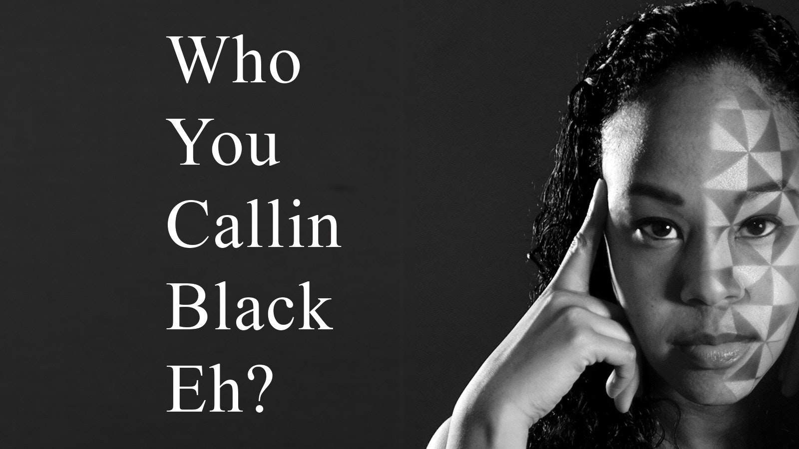 Who You Callin Black Eh?