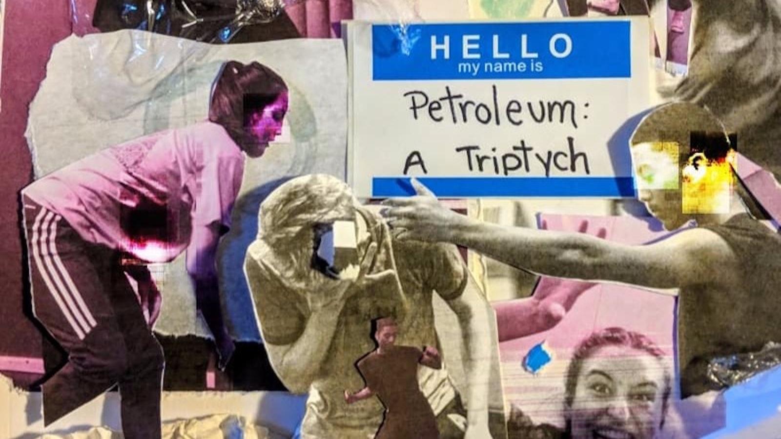 Petroleum: A Triptych