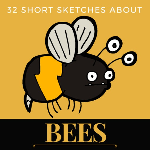 32 Short Sketches About Bees