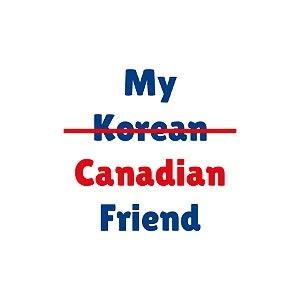 My Korean Canadian Friend