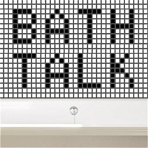 Bath Talk
