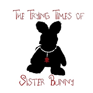 The Trying Times of Sister Bunny