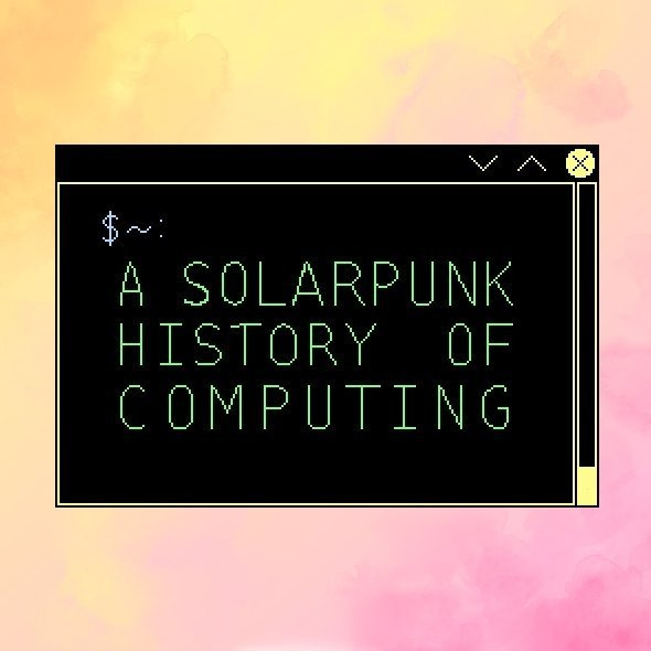A Solarpunk History of Computing